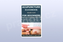 Acupuncture Handbook Made Easy for Beginners: Full Guide on Acupuncture Basics; It Include