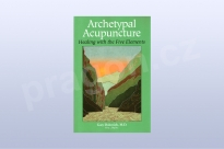 Archetypal Acupuncture : Healing With the Five Ele..