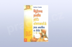 Výživa podle pěti elementů pro matku a dítě - Barbara Temelie